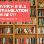 Which Bible translation is best? [Podcast Episode 8]