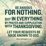 "Are you abusing Phil. 4:6?  ""Be anxious for nothing, but in everything by prayer…"""