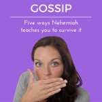 Gossip, Five Ways Nehemiah Teaches You To Survive It.