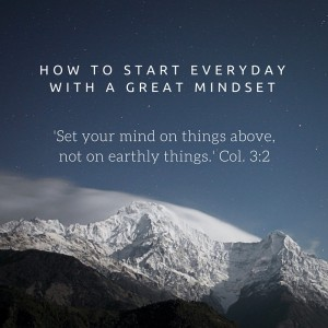 'Set your mind no things from above, not on earthly things.' Col. 3_2