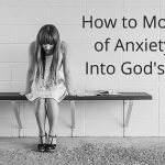 How To Move Out Of Anxiety And Into God's Peace