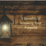 9 Benefits of Knowing Your Purpose