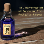 Five Deadly Myths That Will Keep You From Discovering Your Purpose
