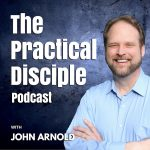 Introduction to The Practical Disciple Podcast [Episode 1]