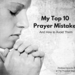 My Top Ten Prayer Mistakes and How to Avoid Them [Podcast Episode 6]