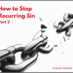 How to Stop Recurring Sin, Part 2