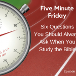 Six Questions You Should Always Ask When You Study the Bible [Episode 30]