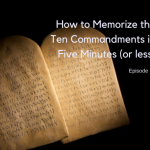 How to Memorize the Ten Commandments in Five Minutes (or Less) [Episode 34]