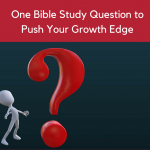 One Bible Study Question to Push Your Growth Edge [Episode #36]