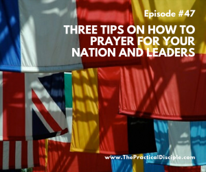 Three Tips On How to Pray for Your Nation and Leaders